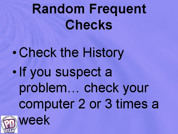 Random Frequent Checks • Check the History • If you suspect a problem… check
