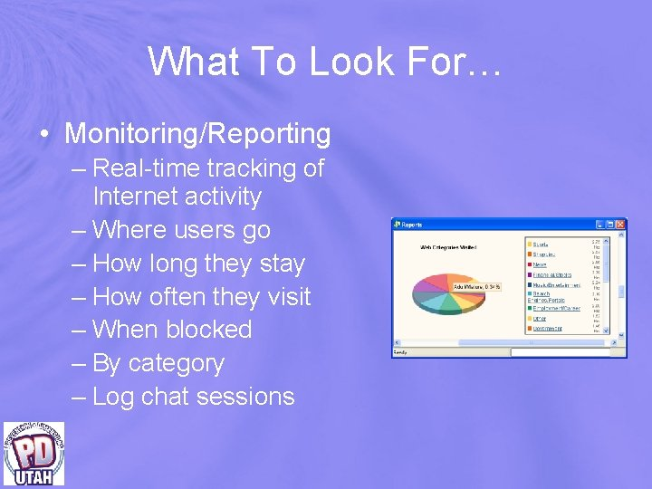 What To Look For… • Monitoring/Reporting – Real-time tracking of Internet activity – Where