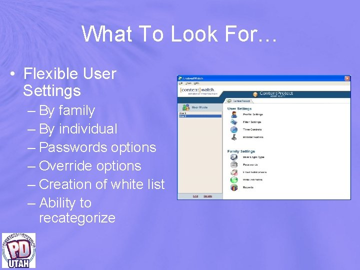 What To Look For… • Flexible User Settings – By family – By individual