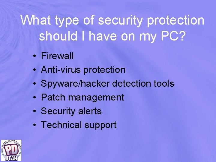 What type of security protection should I have on my PC? • • •