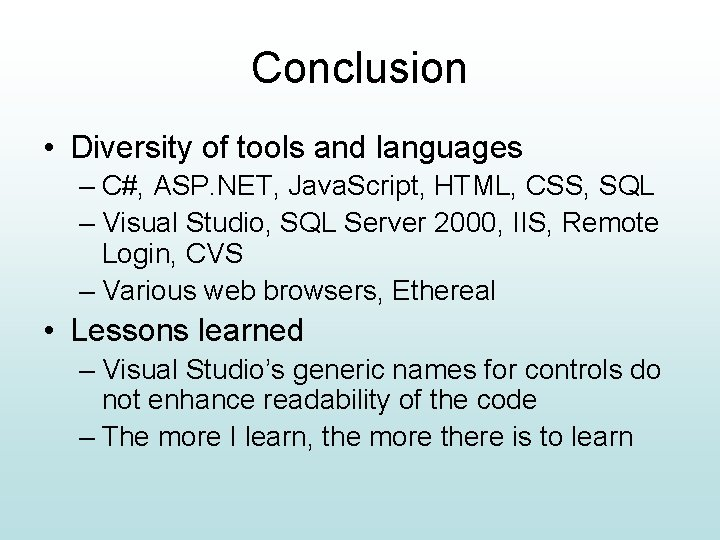 Conclusion • Diversity of tools and languages – C#, ASP. NET, Java. Script, HTML,