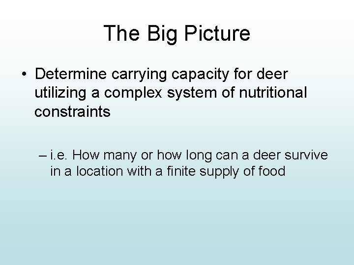 The Big Picture • Determine carrying capacity for deer utilizing a complex system of