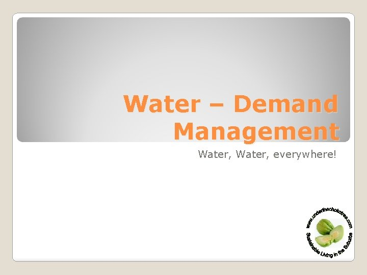 Water – Demand Management Water, everywhere!