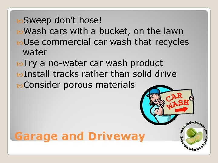 Sweep don't hose! Wash cars with a bucket, on the lawn Use commercial