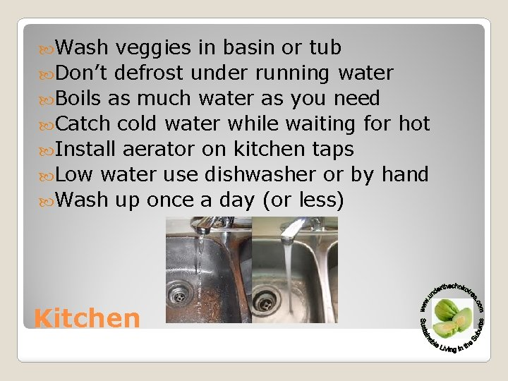 Wash veggies in basin or tub Don't defrost under running water Boils as