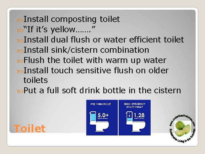 "Install composting toilet ""If it's yellow……. "" Install dual flush or water efficient"