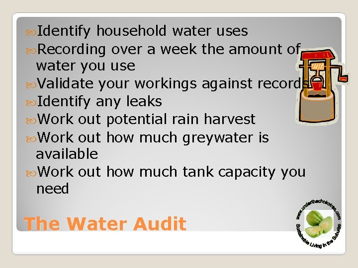 Identify household water uses Recording over a week the amount of water you