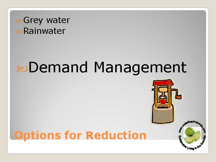 Grey water Rainwater Demand Management Options for Reduction