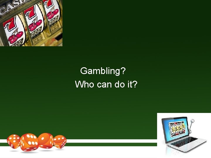 Gambling? Who can do it?