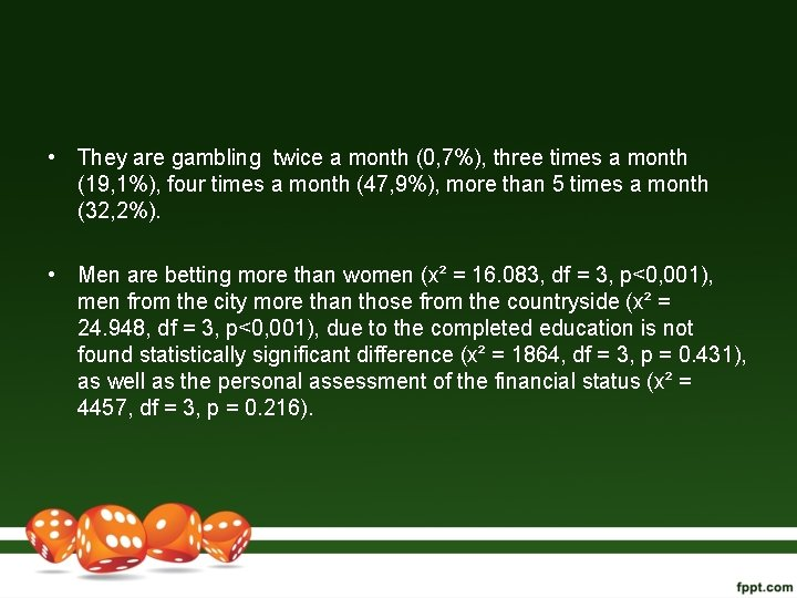 • They are gambling twice a month (0, 7%), three times a month