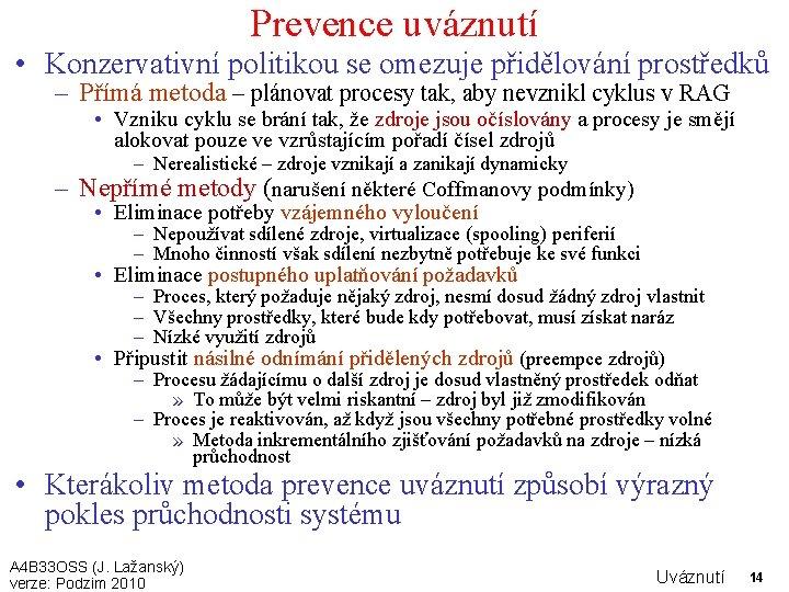 Prevence uváznutí • Konzervativní politikou se omezuje přidělování prostředků – Přímá metoda – plánovat