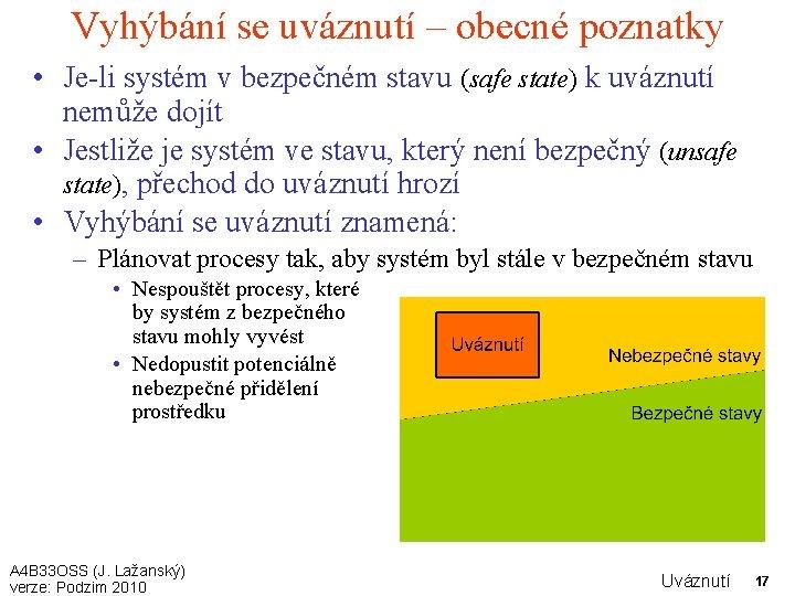 Vyhýbání se uváznutí – obecné poznatky • Je-li systém v bezpečném stavu (safe state)