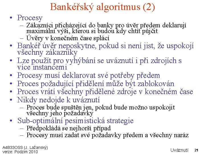 Bankéřský algoritmus (2) • Procesy – Zákazníci přicházející do banky pro úvěr předem deklarují
