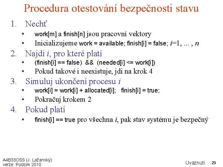 Procedura otestování bezpečnosti stavu 1. Nechť • • a finish[n] jsou pracovní vektory Inicializujeme