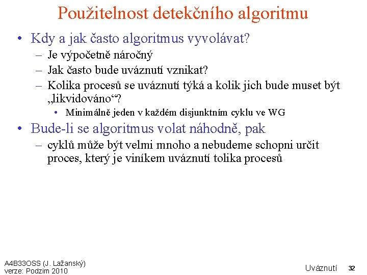 Použitelnost detekčního algoritmu • Kdy a jak často algoritmus vyvolávat? – Je výpočetně náročný