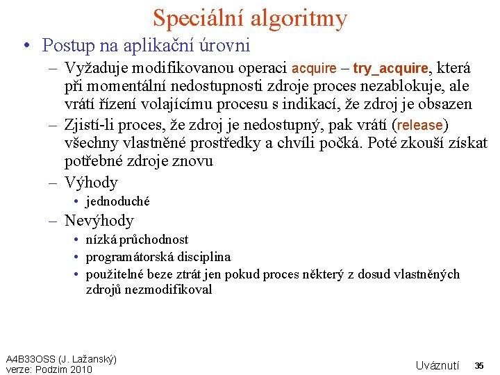 Speciální algoritmy • Postup na aplikační úrovni – Vyžaduje modifikovanou operaci acquire – try_acquire,