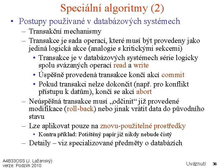 Speciální algoritmy (2) • Postupy používané v databázových systémech – Transakční mechanismy – Transakce