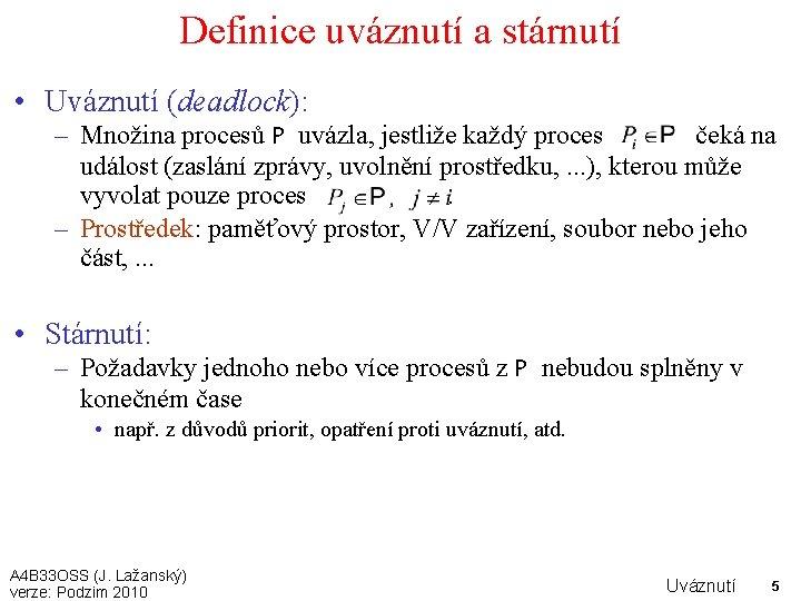 Definice uváznutí a stárnutí • Uváznutí (deadlock): – Množina procesů P uvázla, jestliže každý
