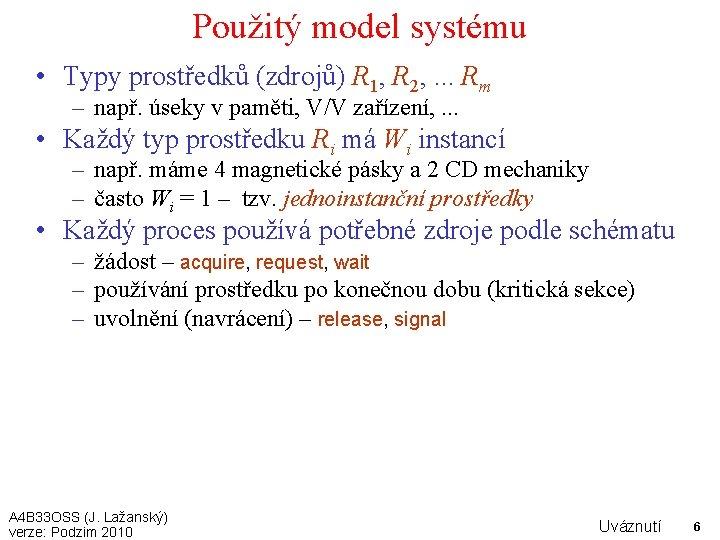Použitý model systému • Typy prostředků (zdrojů) R 1, R 2, . . .