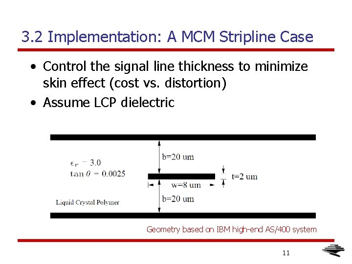 3. 2 Implementation: A MCM Stripline Case • Control the signal line thickness to