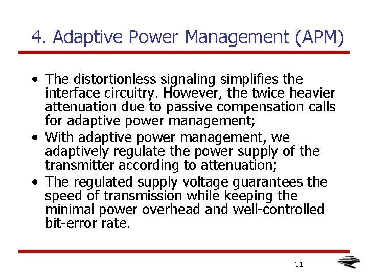 4. Adaptive Power Management (APM) • The distortionless signaling simplifies the interface circuitry. However,