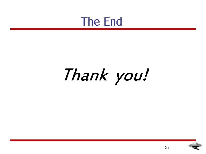 The End Thank you! 37