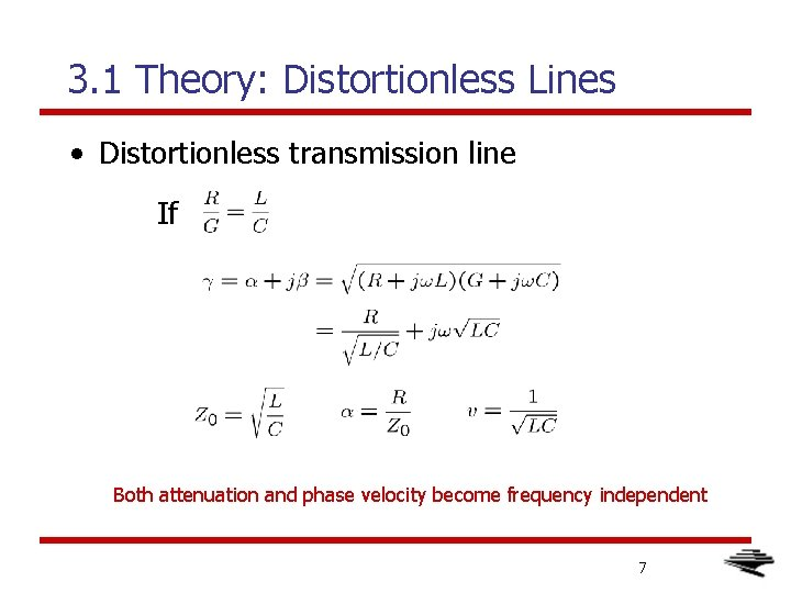 3. 1 Theory: Distortionless Lines • Distortionless transmission line If Both attenuation and phase
