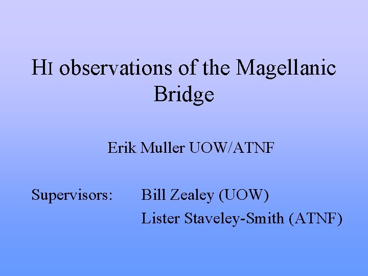 HI observations of the Magellanic Bridge Erik Muller UOW/ATNF Supervisors: Bill Zealey (UOW) Lister