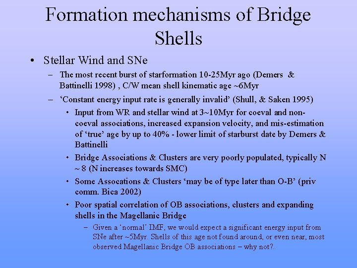 Formation mechanisms of Bridge Shells • Stellar Wind and SNe – The most recent