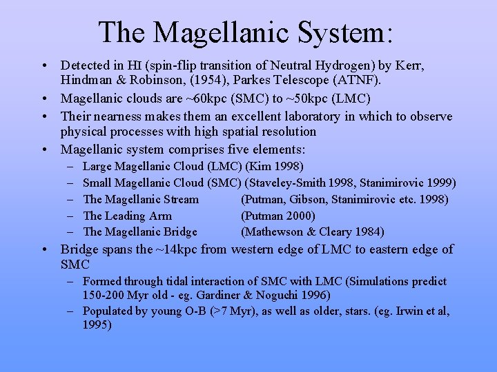 The Magellanic System: • Detected in HI (spin-flip transition of Neutral Hydrogen) by Kerr,