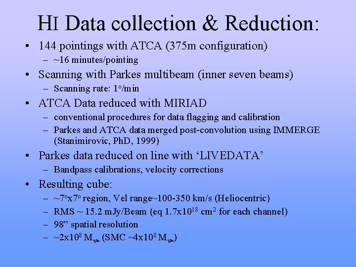 HI Data collection & Reduction: • 144 pointings with ATCA (375 m configuration) –