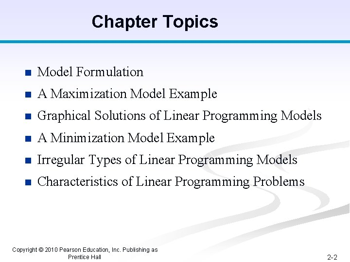 Chapter Topics n Model Formulation n A Maximization Model Example n Graphical Solutions of
