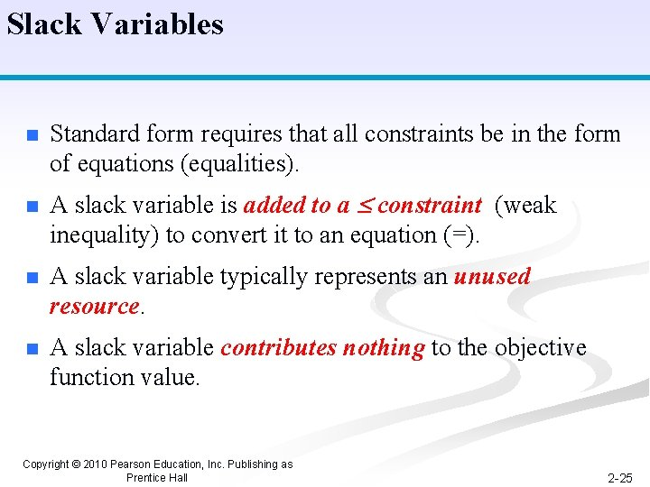 Slack Variables n n Standard form requires that all constraints be in the form