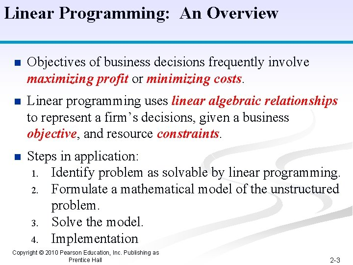 Linear Programming: An Overview n Objectives of business decisions frequently involve maximizing profit or