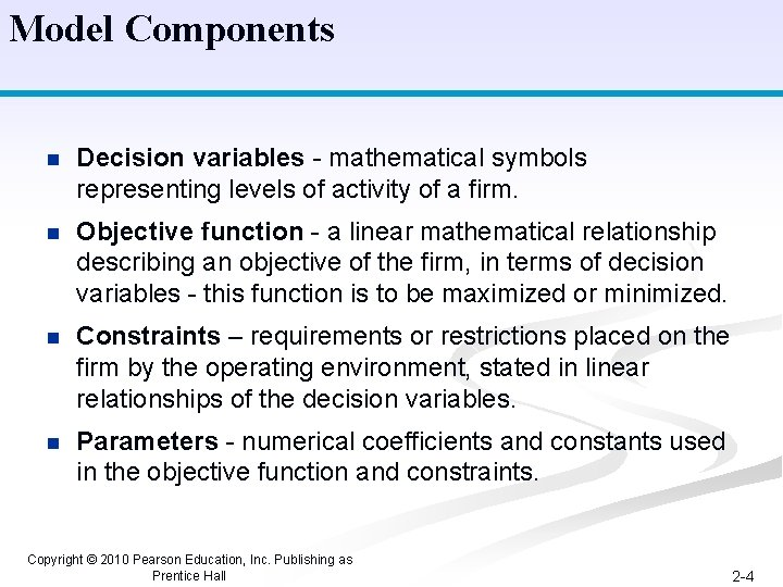 Model Components n Decision variables - mathematical symbols representing levels of activity of a