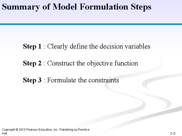 Summary of Model Formulation Steps Step 1 : Clearly define the decision variables Step