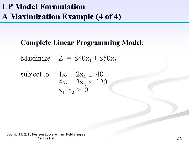LP Model Formulation A Maximization Example (4 of 4) Complete Linear Programming Model: Maximize