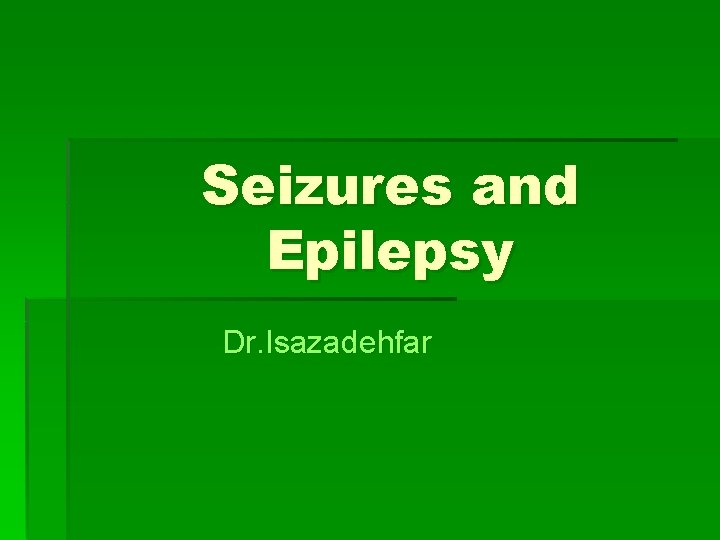 Seizures and Epilepsy Dr. Isazadehfar