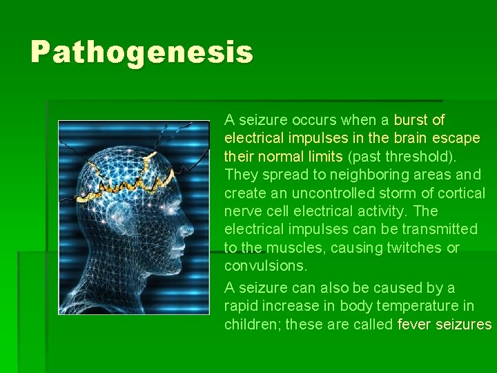 Pathogenesis A seizure occurs when a burst of electrical impulses in the brain escape