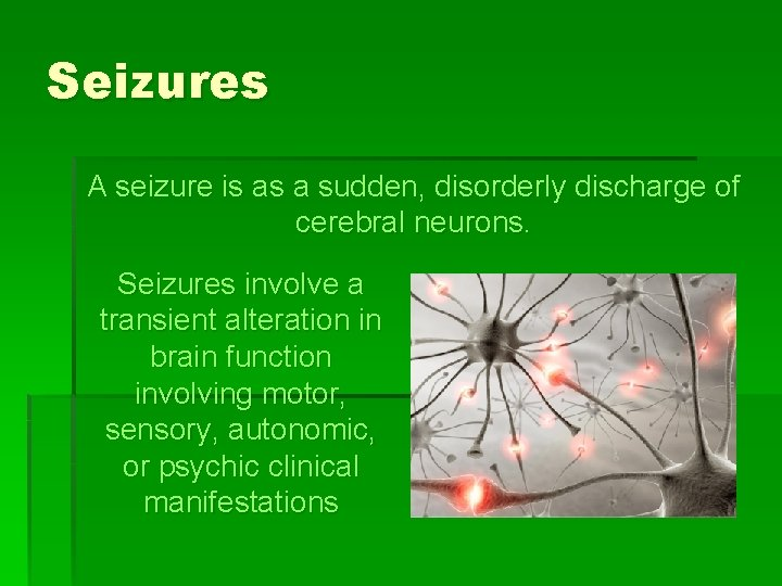 Seizures A seizure is as a sudden, disorderly discharge of cerebral neurons. Seizures involve