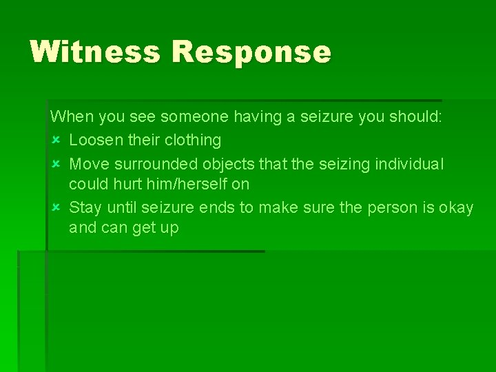 Witness Response When you see someone having a seizure you should: û Loosen their
