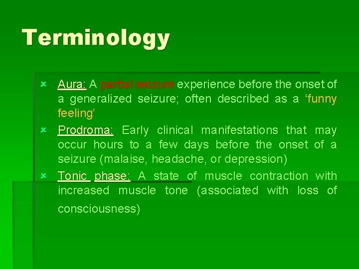 Terminology û Aura: A partial seizure experience before the onset of a generalized seizure;