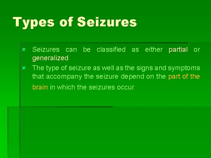 Types of Seizures û Seizures can be classified as either partial or generalized û