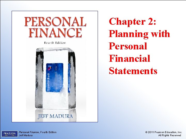 Chapter 2: Planning with Personal Financial Statements 2 -1 Personal Finance, Personal. Fourth Finance,