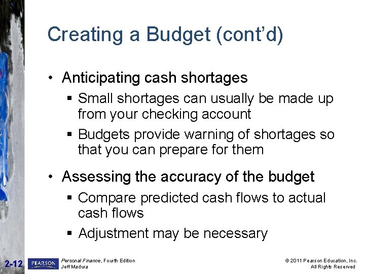 Creating a Budget (cont'd) • Anticipating cash shortages § Small shortages can usually be