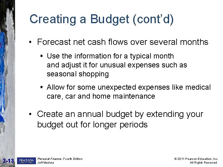 Creating a Budget (cont'd) • Forecast net cash flows over several months § Use