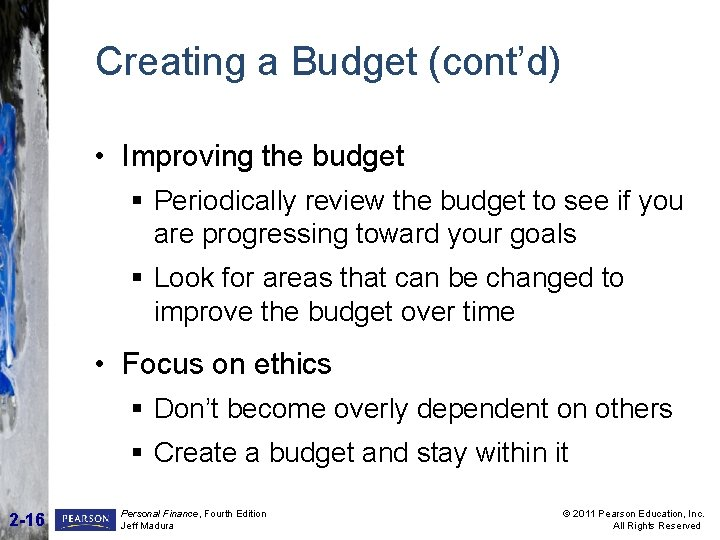 Creating a Budget (cont'd) • Improving the budget § Periodically review the budget to