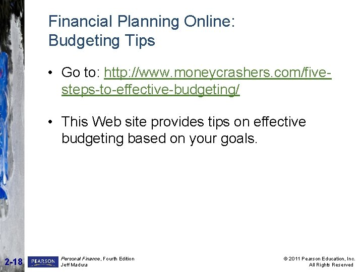 Financial Planning Online: Budgeting Tips • Go to: http: //www. moneycrashers. com/fivesteps-to-effective-budgeting/ • This
