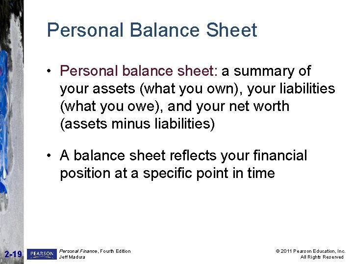 Personal Balance Sheet • Personal balance sheet: a summary of your assets (what you