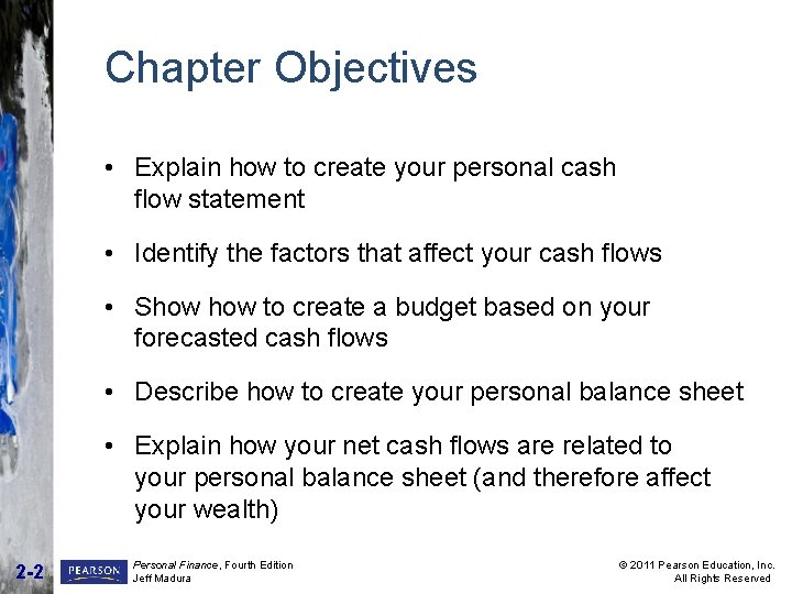 Chapter Objectives • Explain how to create your personal cash flow statement • Identify